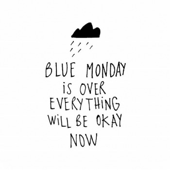 BLUE MONDAY IS OVER